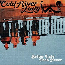 Better Late Than Never (Cold River Lady album).jpg