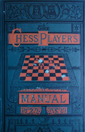 George H. D. Gossip - The Chess-Player's Manual by George H. D. Gossip and S. Lipschütz (1902 edition)