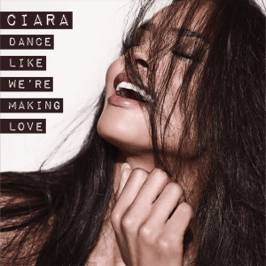 Dance like We're Making Love - Image: Ciara Dance Like We're Making Love (Official Single Cover)