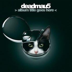Album Title Goes Here - Image: Deadmau 5 Album Title Goes Here