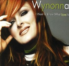 I Want to Know What Love Is - Wynonna.jpg
