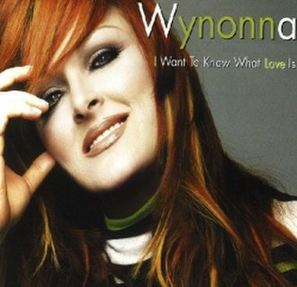 I Want to Know What Love Is - Image: I Want to Know What Love Is Wynonna