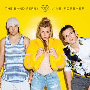 Live Forever (The Band Perry song) - Image: Live Forever by The Band Perry