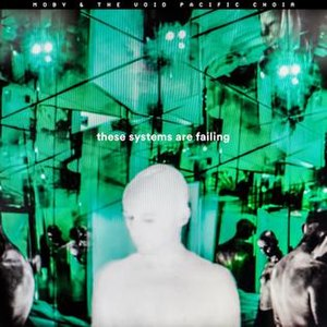These Systems Are Failing - Image: Moby & The Void Pacific Choir These Systems Are Failing album cover