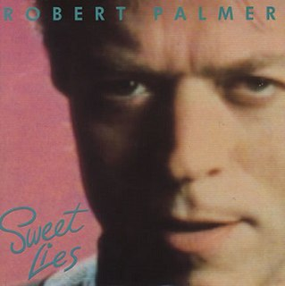 Sweet Lies (song) 1988 song performed by Robert Palmer