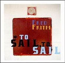 FredFrith AlbumCover ToSailToSail.jpg