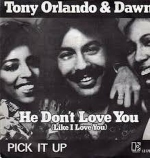 He Don't Love You (Like I Love You) - Image: He Don't Love You (Like I Love You) Tony Orlando & Dawn