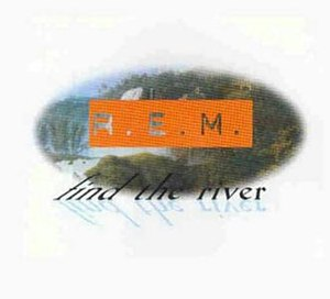 Find the River - Image: R.E.M. Find the River