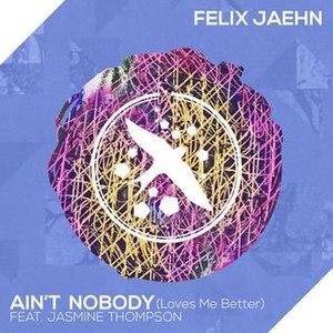Ain't Nobody - Image: Aint Nobody (Loves Me Better) Felix Jaehn