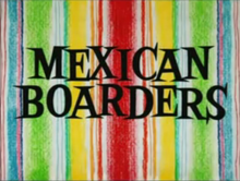 Mexican Boarders title card.png
