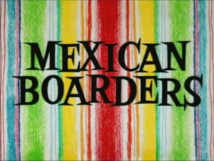 Mexican Boarders - Title card