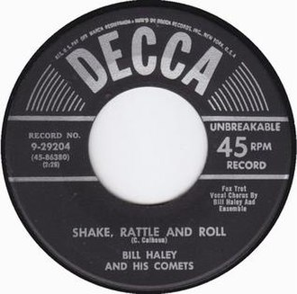 Shake, Rattle and Roll - 1954 release by Bill Haley and His Comets on Decca Records.