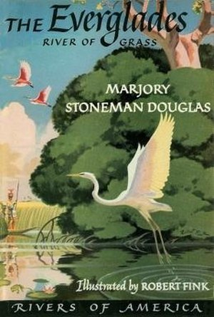 Marjory Stoneman Douglas - The Everglades: River of Grass, published in 1947, still influences how the Everglades are managed.