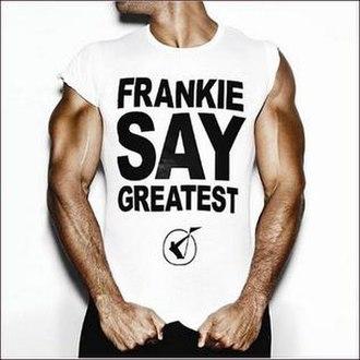 Frankie Say Greatest - Image: Frankie Say Greatest