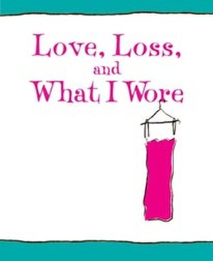 Love, Loss, and What I Wore - Off-Broadway and Los Angeles production artwork