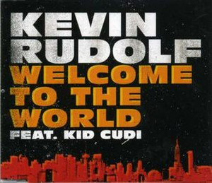 Welcome to the World (song) - Image: Welcome to the World ft Kid Cudi Kevin Rudolf