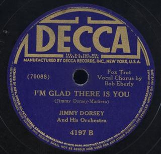 Im Glad There Is You original song written and composed by Jimmy Dorsey, Paul Madeira