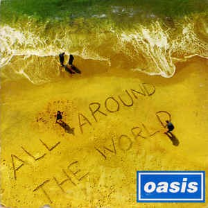 All Around the World (Oasis song) - Image: Oasis All Around the World sleeve cover