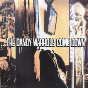 ...The Dandy Warhols Come Down - Image: The Dandy Warhols Come Down cover