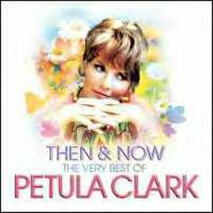 Then & Now: The Very Best of Petula Clark - Image: Then & Now, The Very Best of Petula Clark (album) coverart