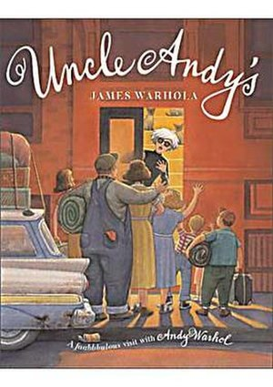 James Warhola - Uncle Andy's: A Faabbbulous Visit with Andy Warhol (Putnam, 2003)