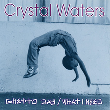 Crystal Waters - Ghetto Day-What I Need.png
