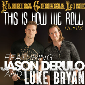This Is How We Roll - Image: Florida Georgia Line This Is How We Roll Remix (feat. Luke Bryan and Jason Derulo) (Official Single Cover)