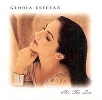 It's Too Late (Carole King song) - Image: Gloria Estefan It's Too Late Single