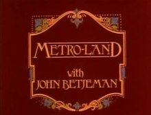 "Title card with the title ""Metro-Land with John Betjeman"" in mock Edwardian script - yellow on a deep red background."
