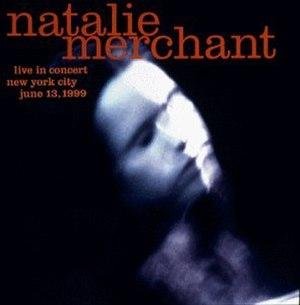 Live in Concert (Natalie Merchant album) - Image: Natalie Merchant Live in Concert