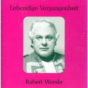 Robert Weede - Lebendige Vergangenheit