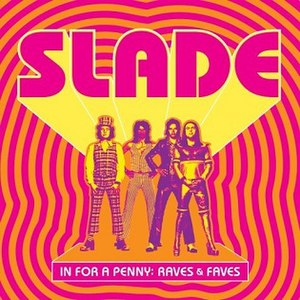 In for a Penny: Raves & Faves - Image: Slade In for a Penny Raves & Faves 2007 Compilation Album Cover