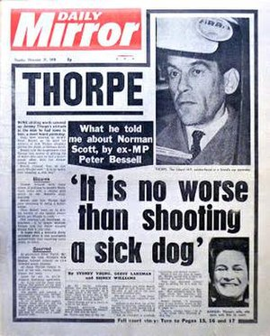 Thorpe affair -  Bessell's evidence against Thorpe, reported in the Daily Mirror during the pre-trial committal proceedings, November 1978. Such headlines may have contributed to Thorpe's 1979 electoral defeat, even though he and his co-defendants were found not guilty in court.