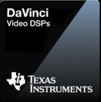 Texas Instruments DaVinci - TI DaVinci processors were originally targeted for video applications and were called Video DSPs