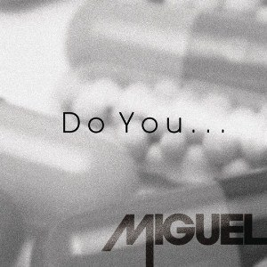Do You... (Miguel song)