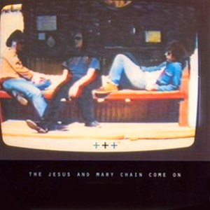 Come On (The Jesus and Mary Chain song) - Image: JAMC Come On Vinyl