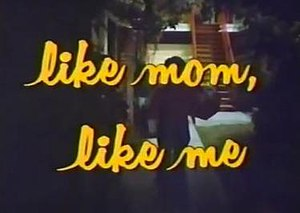 Like Mom, Like Me - Main title