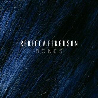 Bones (Ginny Blackmore song) - Image: Rebecca Ferguson Bones