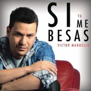 Si Tú Me Besas - Image: Si Tu Me Besas