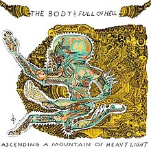 The Body and Full of Hell - Ascending a Mountain of Heavy Light.jpg