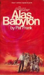 a plot overview of pat franks alas babylon Analysis alas, babylon is a novel bound to a specific time and placeit describes the peak of the cold war between the united states and the soviet union, in the late 1950s and early 1960s it tells the story of a war that did not happen, a destructive nuclear struggle that nearly destroys civilization in the united states.