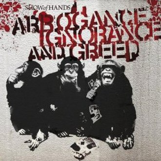 Arrogance Ignorance and Greed - Image: Arrogance Ignorance and Greed