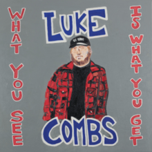 [Image: 220px-Luke_Combs_-_What_You_See_Is_What_You_Get.png]