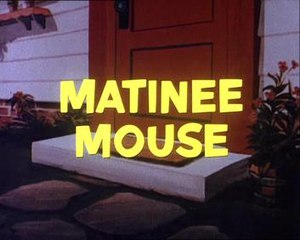 Matinee Mouse - Title card of Cat and Matinee Mouse