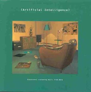 Ambient techno - The cover of Artificial Intelligence (Warp Records, 1992) depicts a robot listening to records in its living room.