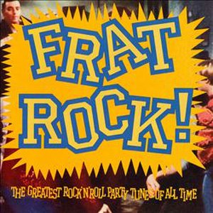 Frat Rock! The Greatest Rock 'n' Roll Party Tunes of All-Time - Image: Frat Rock!
