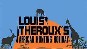 African Hunting Holiday - Image: Louis Theroux's African Hunting Holiday
