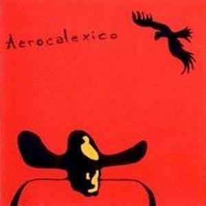 Aerocalexico - Image: Calexico Aerocalexico (album cover)