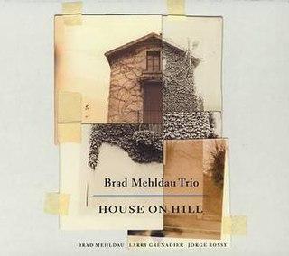 <i>House on Hill</i> 2006 studio album by Brad Mehldau Trio