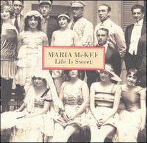 Life Is Sweet (album) - Image: Maria Mc Kee Life Is Sweet